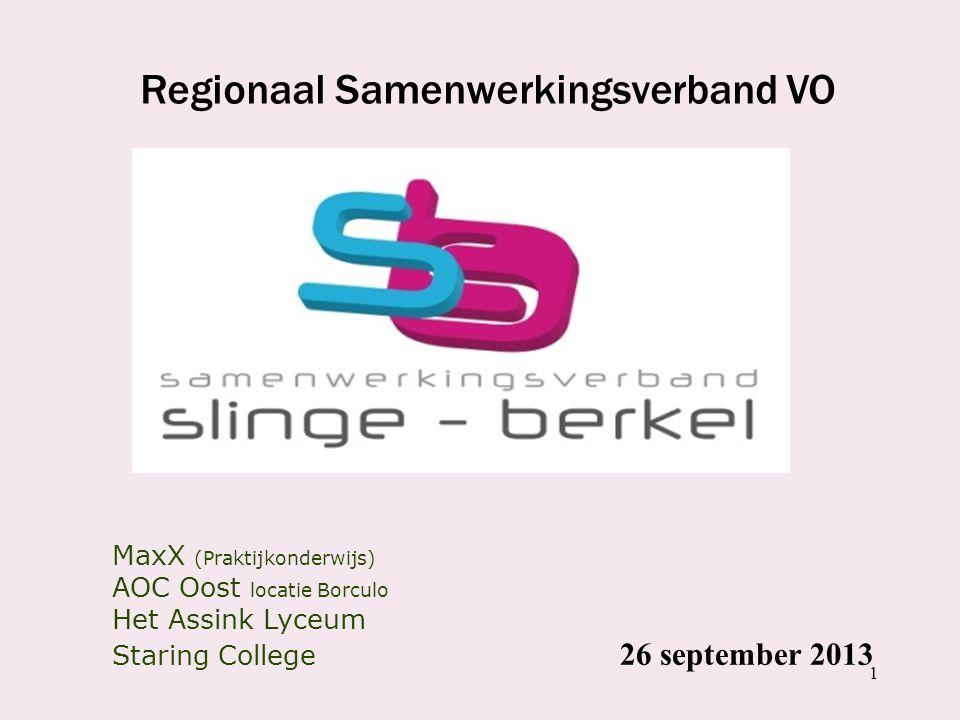 1 Regionaal Samenwerkingsverband VO MaxX (Praktijkonderwijs) AOC Oost locatie Borculo Het Assink Lyceum Staring College 26 september 2013
