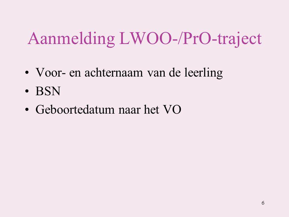 Aanmelding LWOO-/PrO-traject Voor- en achternaam van de leerling BSN Geboortedatum naar het VO 6
