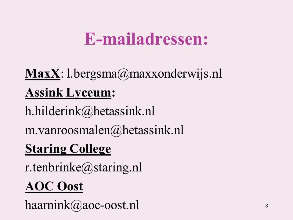 E-mailadressen: MaxX: l.bergsma@maxxonderwijs.nl Assink Lyceum: h.hilderink@hetassink.nl m.vanroosmalen@hetassink.nl Staring College r.tenbrinke@stari