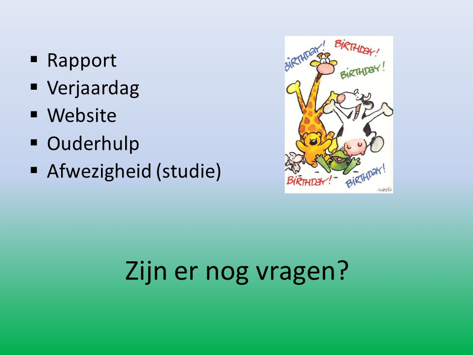  Rapport  Verjaardag  Website  Ouderhulp  Afwezigheid (studie) Zijn er nog vragen?