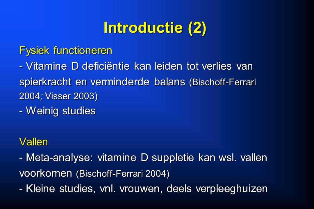 Introductie (2) Fysiek functioneren - Vitamine D deficiëntie kan leiden tot verlies van spierkracht en verminderde balans (Bischoff-Ferrari 2004; Viss
