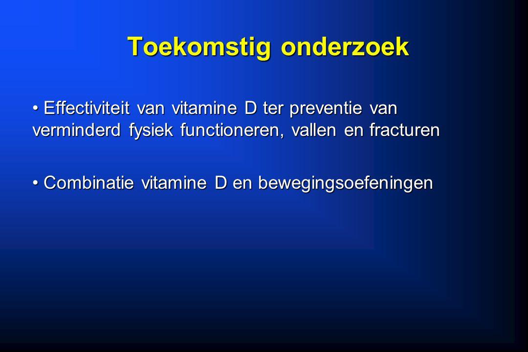 Toekomstig onderzoek Effectiviteit van vitamine D ter preventie van verminderd fysiek functioneren, vallen en fracturen Effectiviteit van vitamine D t