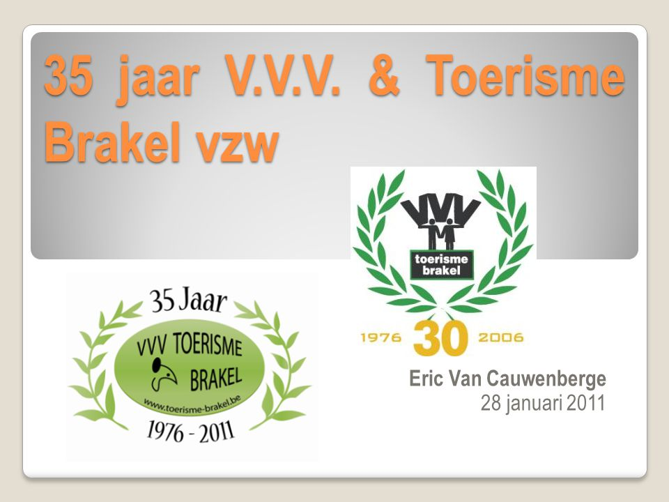 35 jaar V.V.V. & Toerisme Brakel vzw Eric Van Cauwenberge 28 januari 2011