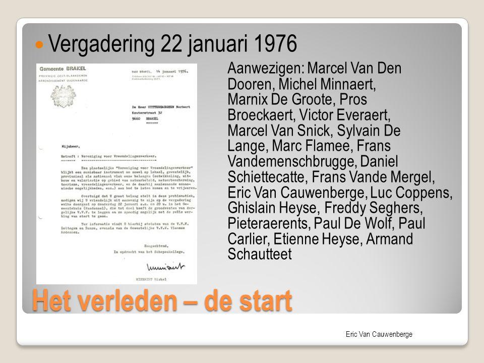 Eric Van Cauwenberge Het verleden – de start Vergadering 22 januari 1976 Aanwezigen: Marcel Van Den Dooren, Michel Minnaert, Marnix De Groote, Pros Br