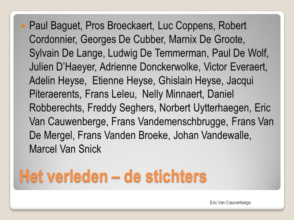 Eric Van Cauwenberge Het verleden – de stichters Paul Baguet, Pros Broeckaert, Luc Coppens, Robert Cordonnier, Georges De Cubber, Marnix De Groote, Sy