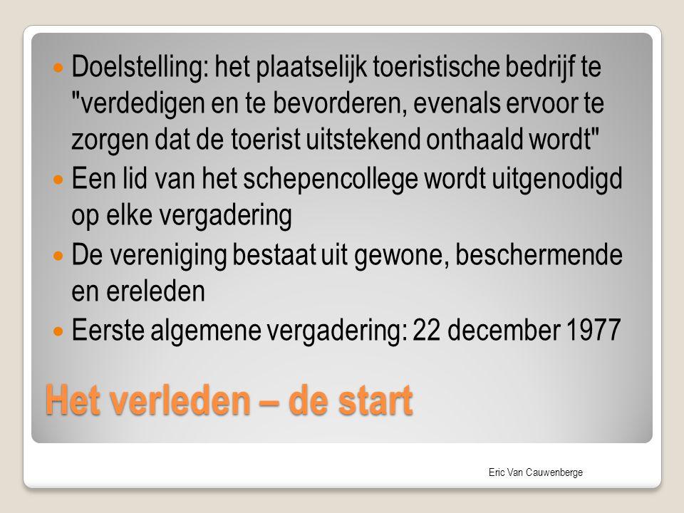 Eric Van Cauwenberge Het verleden – de start Doelstelling: het plaatselijk toeristische bedrijf te