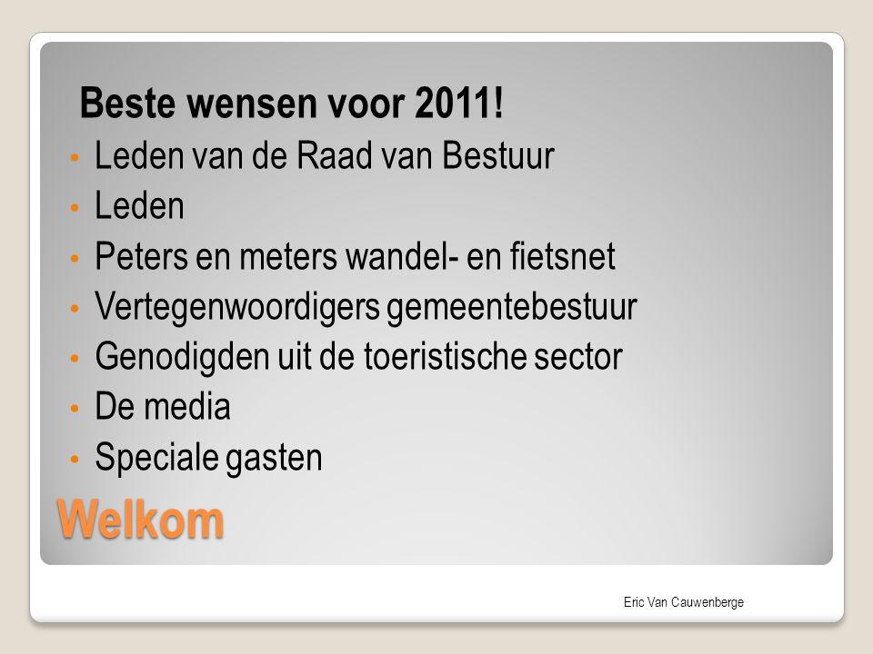 Eric Van Cauwenberge Beste wensen voor 2011! Leden van de Raad van Bestuur Leden Peters en meters wandel- en fietsnet Vertegenwoordigers gemeentebestu