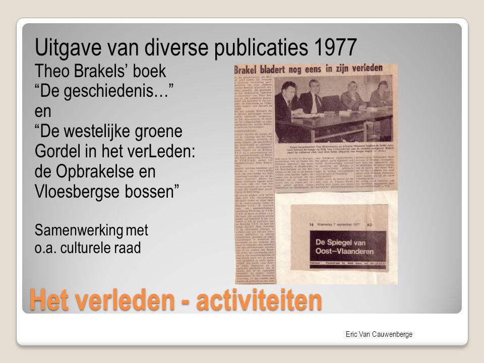 """Eric Van Cauwenberge Het verleden - activiteiten Uitgave van diverse publicaties 1977 Theo Brakels' boek """"De geschiedenis…"""" en """"De westelijke groene G"""