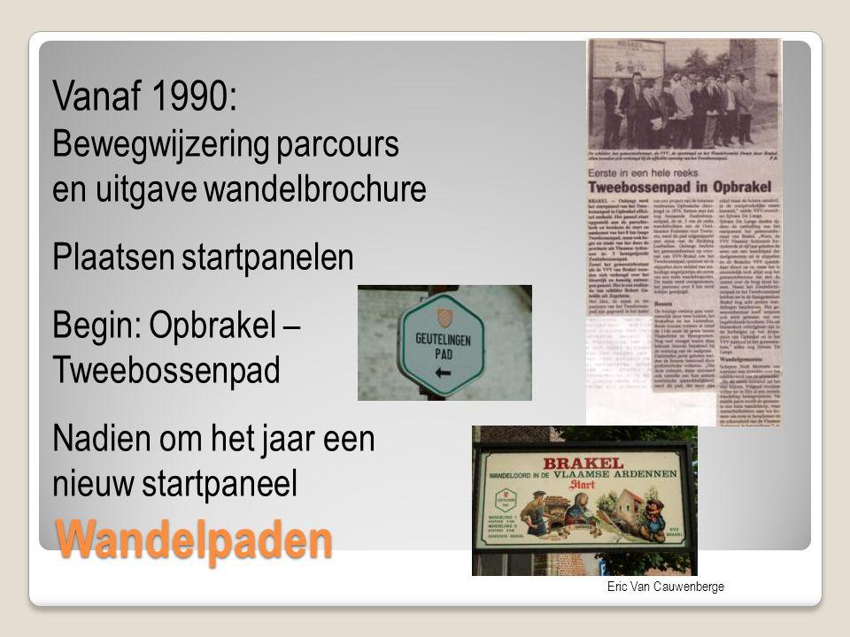 Eric Van Cauwenberge Wandelpaden Vanaf 1990: Bewegwijzering parcours en uitgave wandelbrochure Plaatsen startpanelen Begin: Opbrakel – Tweebossenpad N