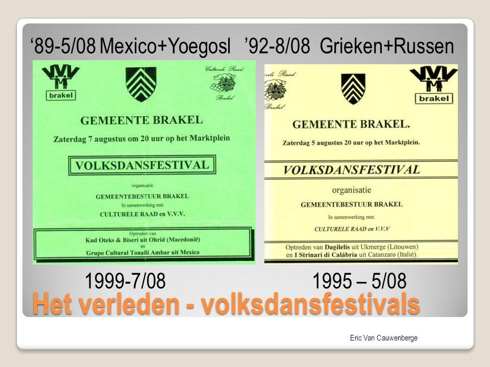 Eric Van Cauwenberge Het verleden - volksdansfestivals 1999-7/081995 – 5/08 '89-5/08 Mexico+Yoegosl '92-8/08 Grieken+Russen