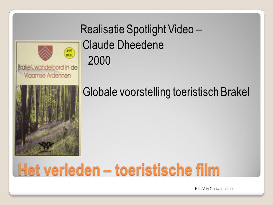 Eric Van Cauwenberge Het verleden – toeristische film Realisatie Spotlight Video – Claude Dheedene  2000  Globale voorstelling toeristisch Brakel