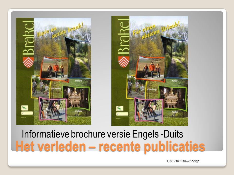 Eric Van Cauwenberge Het verleden – recente publicaties Informatieve brochure versie Engels -Duits