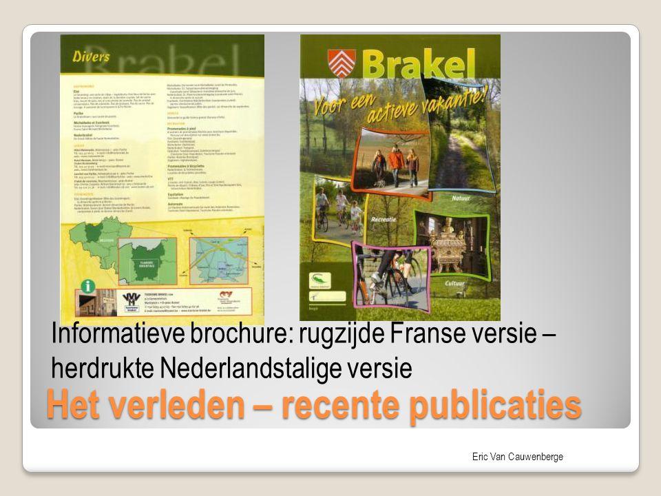 Eric Van Cauwenberge Het verleden – recente publicaties Informatieve brochure: rugzijde Franse versie – herdrukte Nederlandstalige versie