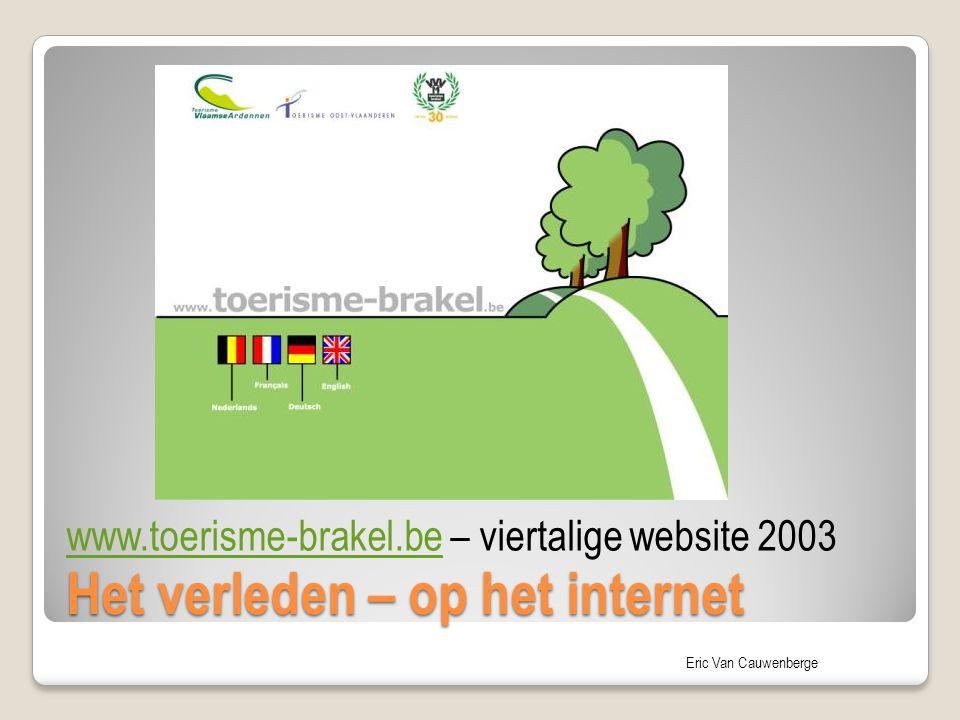 Eric Van Cauwenberge Het verleden – op het internet www.toerisme-brakel.bewww.toerisme-brakel.be – viertalige website 2003