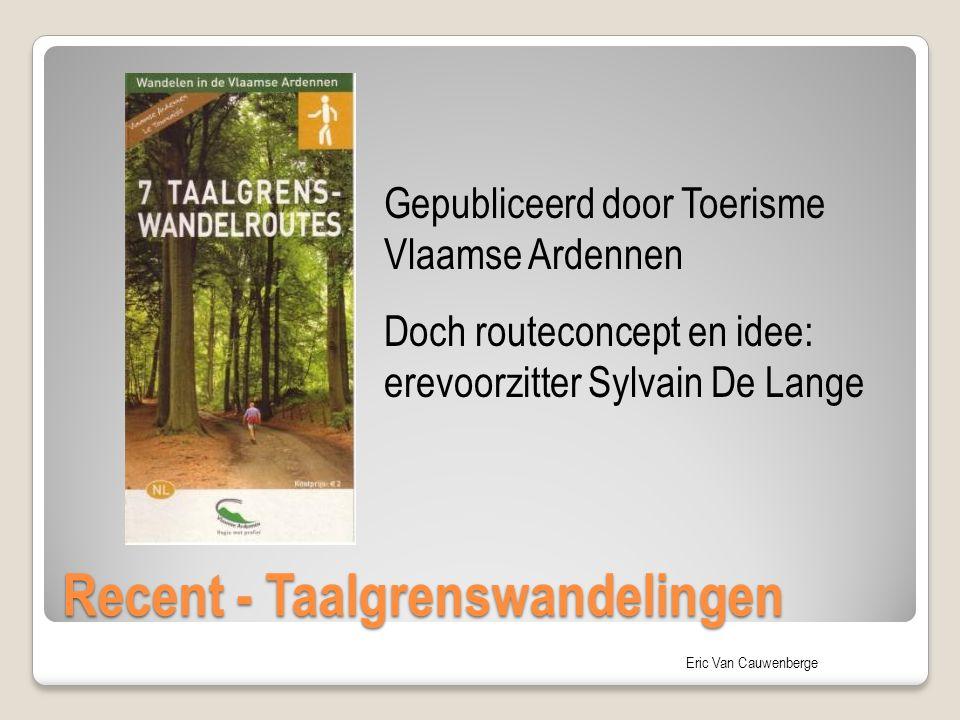 Eric Van Cauwenberge Recent - Taalgrenswandelingen Gepubliceerd door Toerisme Vlaamse Ardennen Doch routeconcept en idee: erevoorzitter Sylvain De Lan