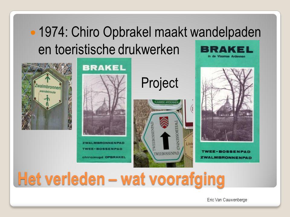Eric Van Cauwenberge Het verleden - activiteiten Uitgave van diverse publicaties 1977 Theo Brakels' boek De geschiedenis… en De westelijke groene Gordel in het verLeden: de Opbrakelse en Vloesbergse bossen Samenwerking met o.a.