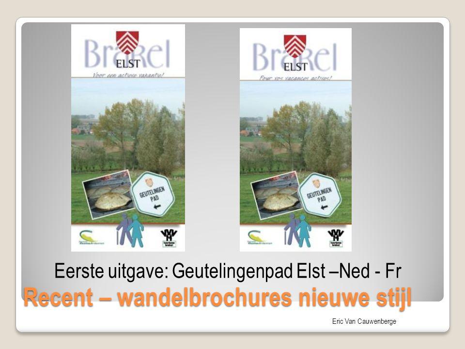 Eric Van Cauwenberge Recent – wandelbrochures nieuwe stijl Eerste uitgave: Geutelingenpad Elst –Ned - Fr