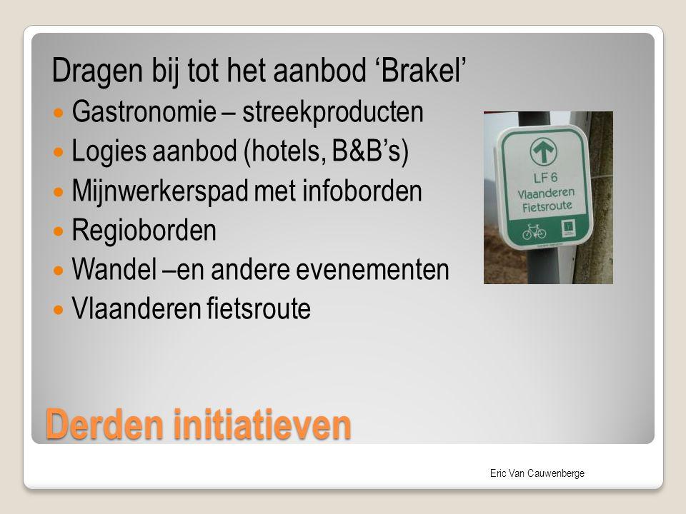 Eric Van Cauwenberge Derden initiatieven Dragen bij tot het aanbod 'Brakel' Gastronomie – streekproducten Logies aanbod (hotels, B&B's) Mijnwerkerspad