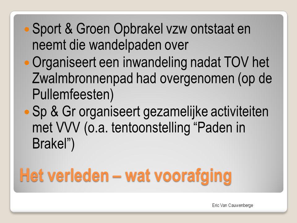 Eric Van Cauwenberge Het verleden – wat voorafging Sport & Groen Opbrakel vzw ontstaat en neemt die wandelpaden over Organiseert een inwandeling nadat
