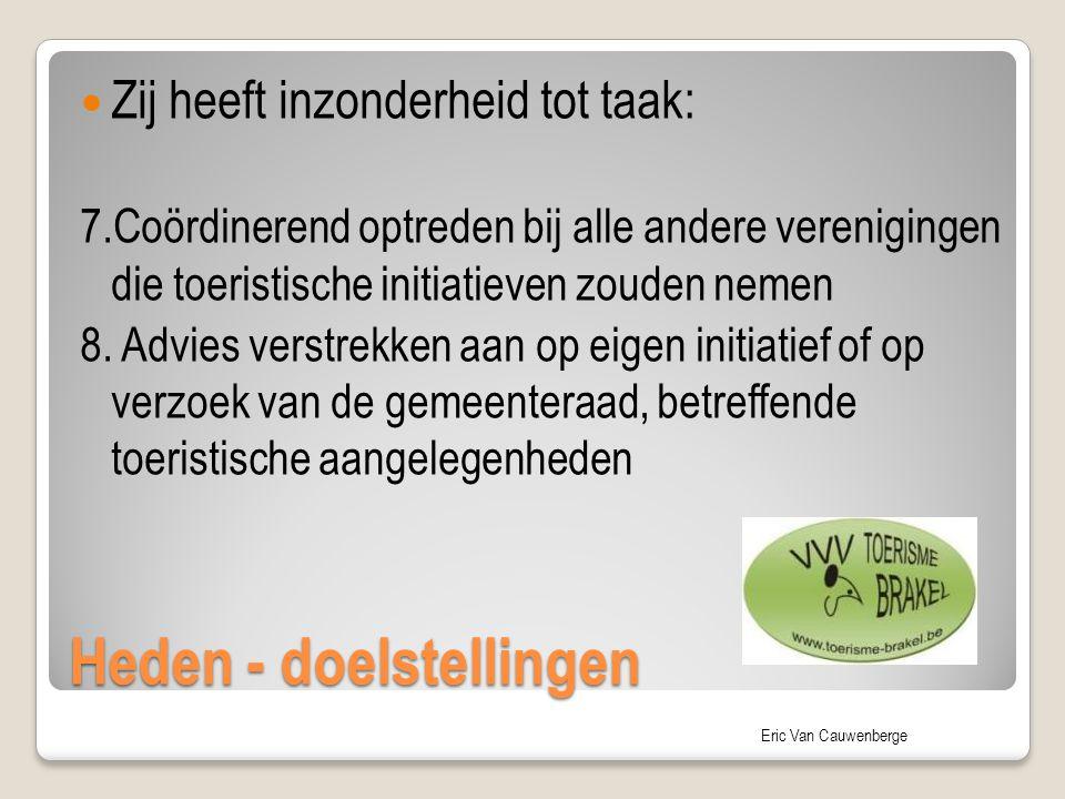 Eric Van Cauwenberge Heden - doelstellingen Zij heeft inzonderheid tot taak: 7.Coördinerend optreden bij alle andere verenigingen die toeristische ini