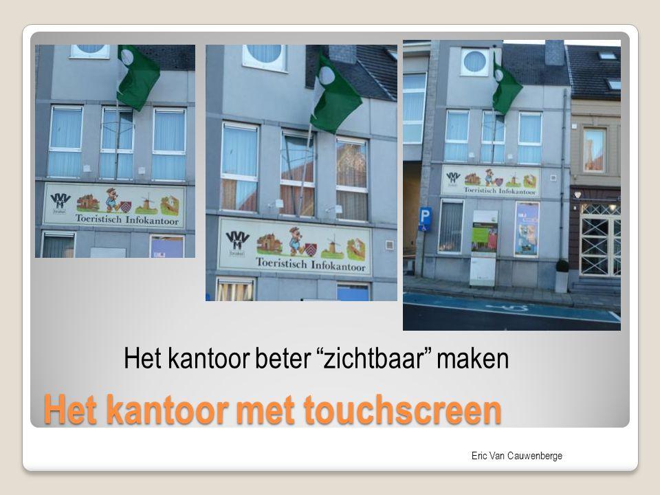 """Eric Van Cauwenberge Het kantoor met touchscreen Het kantoor beter """"zichtbaar"""" maken"""