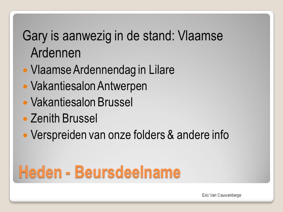 Eric Van Cauwenberge Heden - Beursdeelname Gary is aanwezig in de stand: Vlaamse Ardennen Vlaamse Ardennendag in Lilare Vakantiesalon Antwerpen Vakant