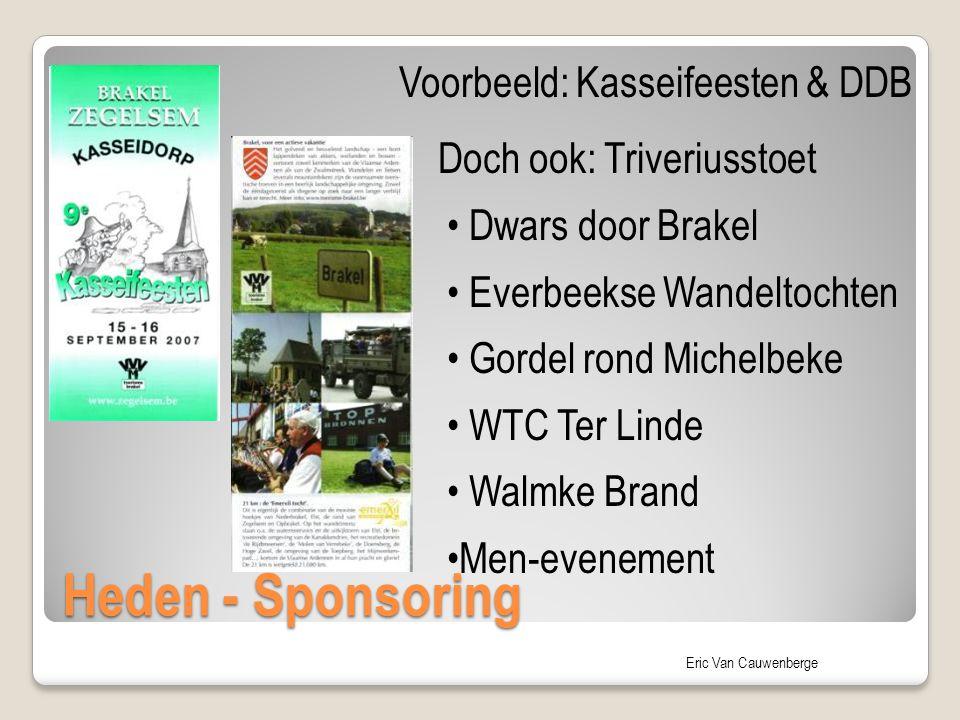 Eric Van Cauwenberge Heden - Sponsoring Voorbeeld: Kasseifeesten & DDB Doch ook: Triveriusstoet Dwars door Brakel Everbeekse Wandeltochten Gordel rond