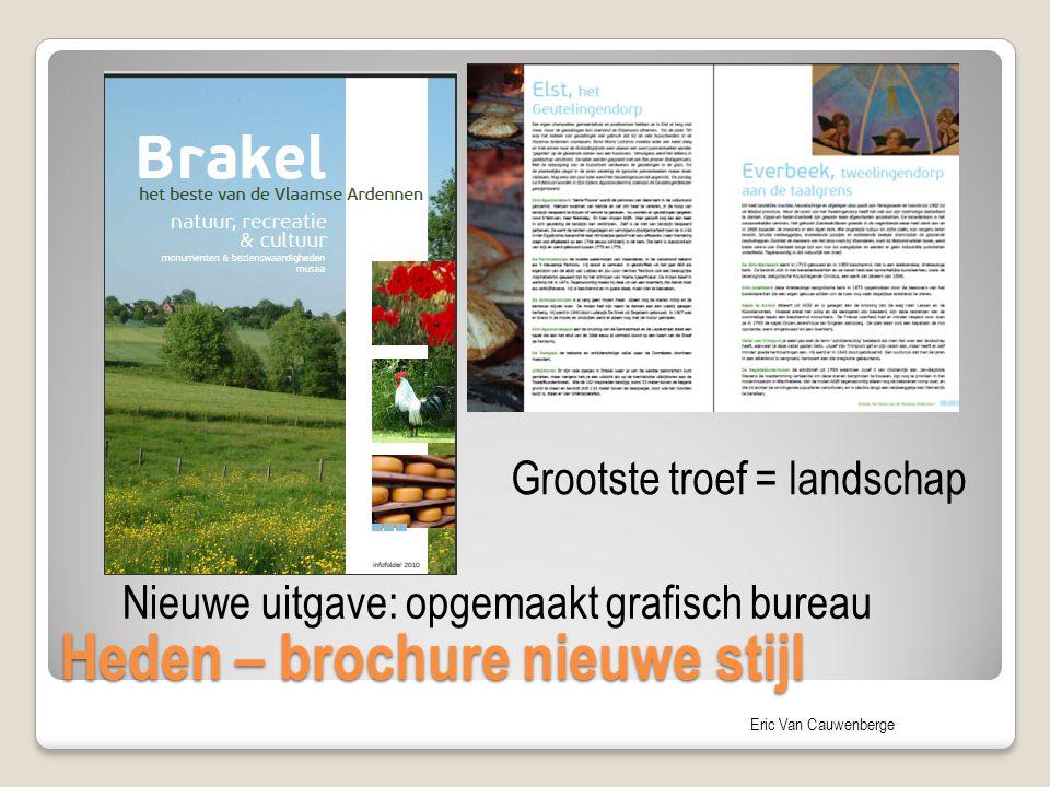 Eric Van Cauwenberge Heden – brochure nieuwe stijl Nieuwe uitgave: opgemaakt grafisch bureau Grootste troef = landschap