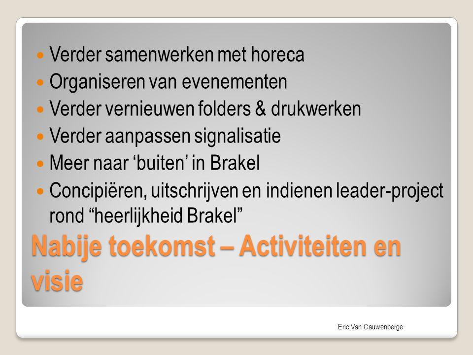 Eric Van Cauwenberge Nabije toekomst – Activiteiten en visie Verder samenwerken met horeca Organiseren van evenementen Verder vernieuwen folders & dru