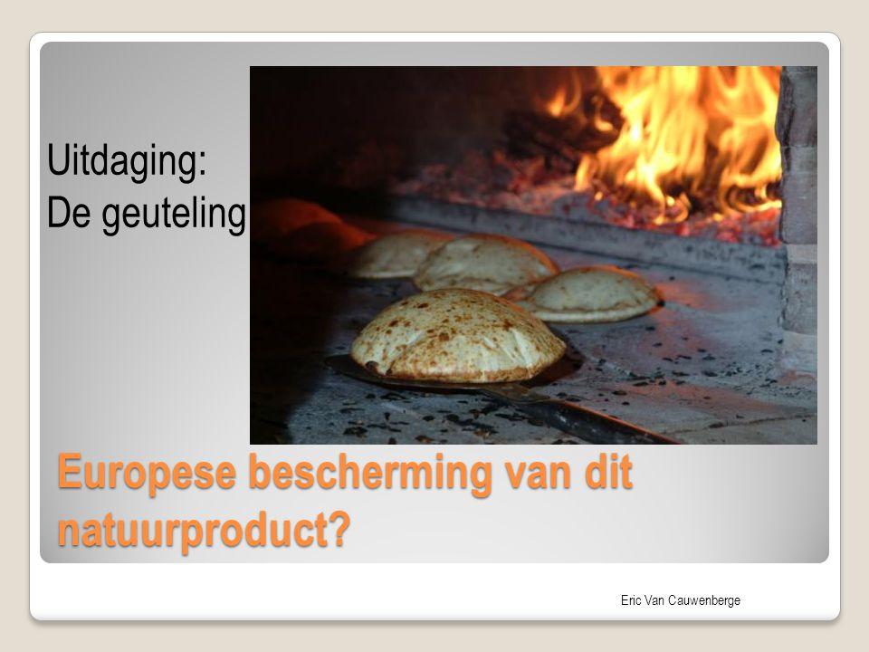 Eric Van Cauwenberge Europese bescherming van dit natuurproduct? Uitdaging: De geuteling