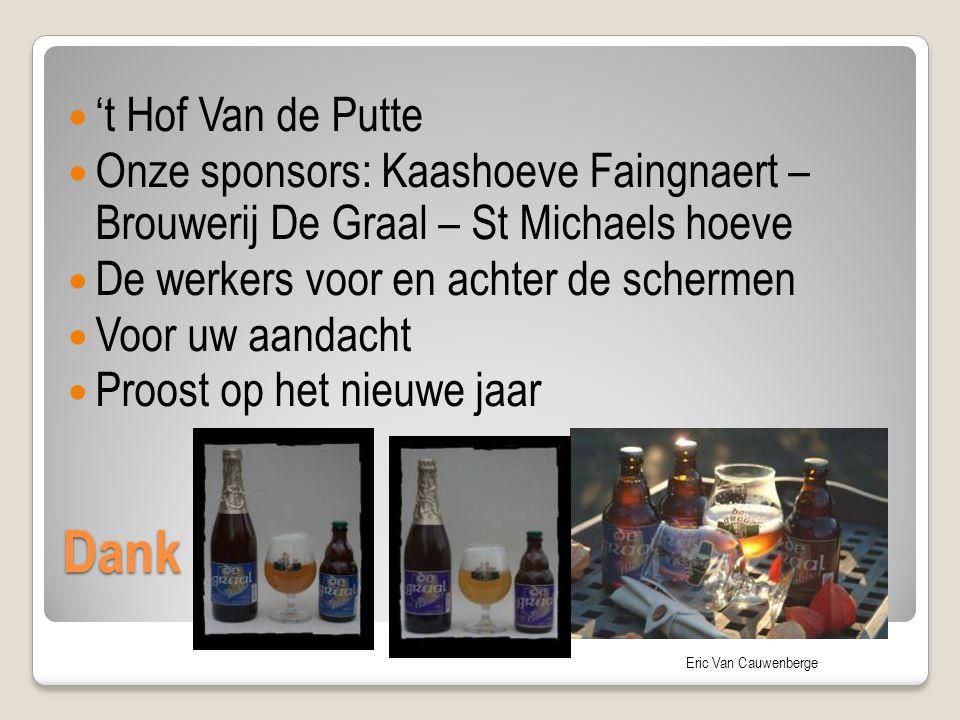 Eric Van Cauwenberge Dank 't Hof Van de Putte Onze sponsors: Kaashoeve Faingnaert – Brouwerij De Graal – St Michaels hoeve De werkers voor en achter d