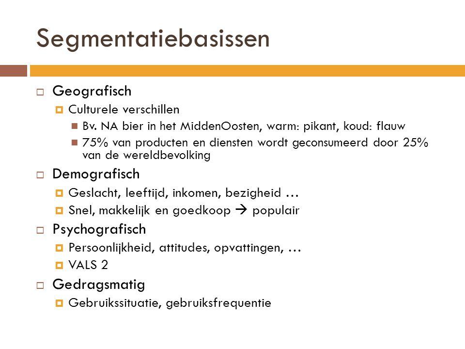 Segmentatiebasissen  Geografisch  Culturele verschillen Bv. NA bier in het MiddenOosten, warm: pikant, koud: flauw 75% van producten en diensten wor
