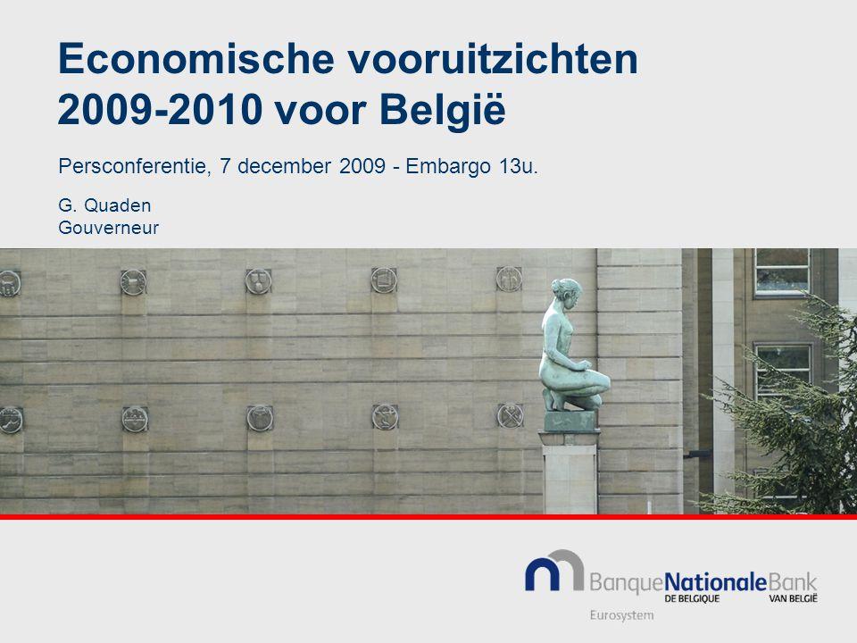 Economische vooruitzichten 2009-2010 voor België G. Quaden Gouverneur Persconferentie, 7 december 2009 - Embargo 13u.