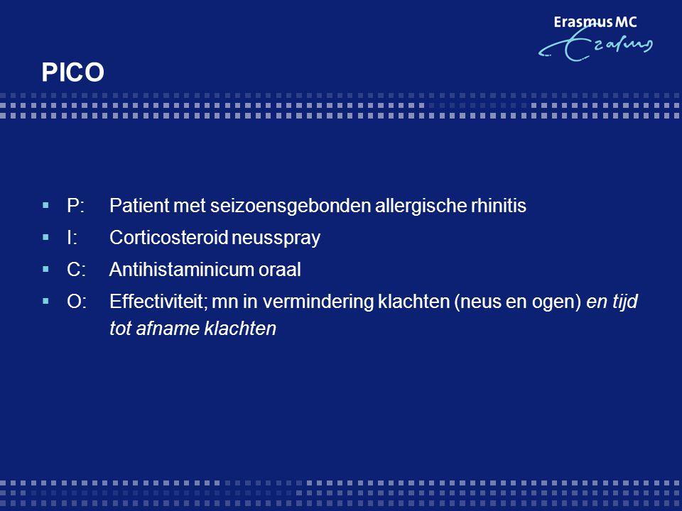 PICO  P:Patient met seizoensgebonden allergische rhinitis  I:Corticosteroid neusspray  C:Antihistaminicum oraal  O:Effectiviteit; mn in vermindering klachten (neus en ogen) en tijd tot afname klachten