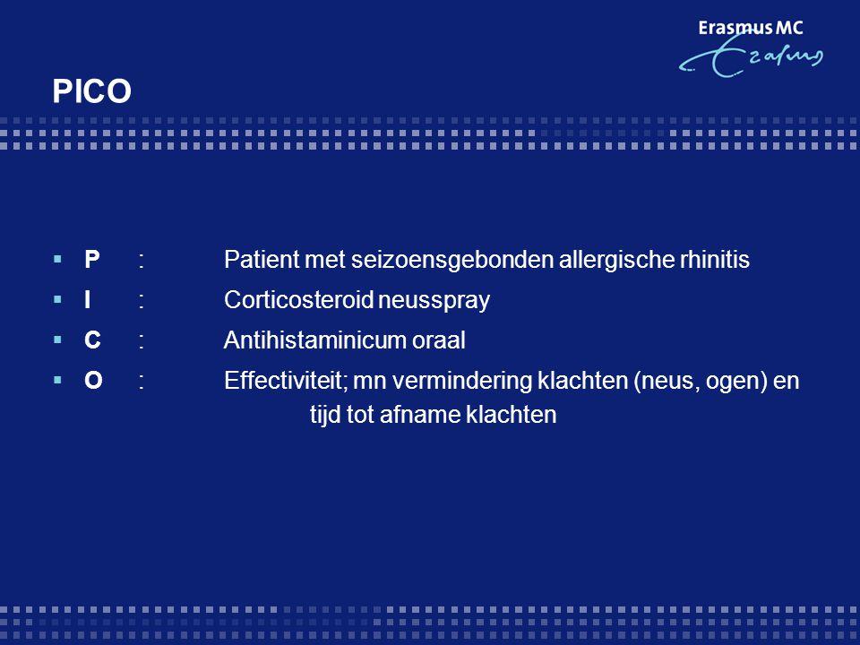 PICO  P:Patient met seizoensgebonden allergische rhinitis  I:Corticosteroid neusspray  C:Antihistaminicum oraal  O:Effectiviteit; mn vermindering klachten (neus, ogen) en tijd tot afname klachten