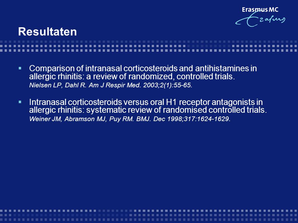 Resultaten  Comparison of intranasal corticosteroids and antihistamines in allergic rhinitis: a review of randomized, controlled trials. Nielsen LP,