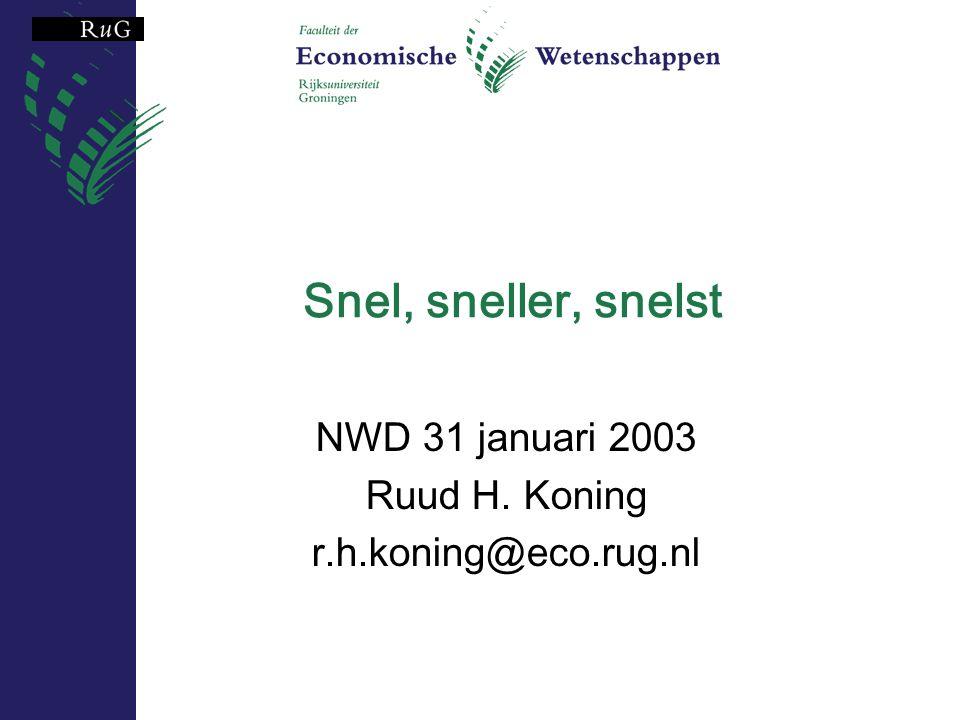 Snel, sneller, snelst NWD 31 januari 2003 Ruud H. Koning r.h.koning@eco.rug.nl