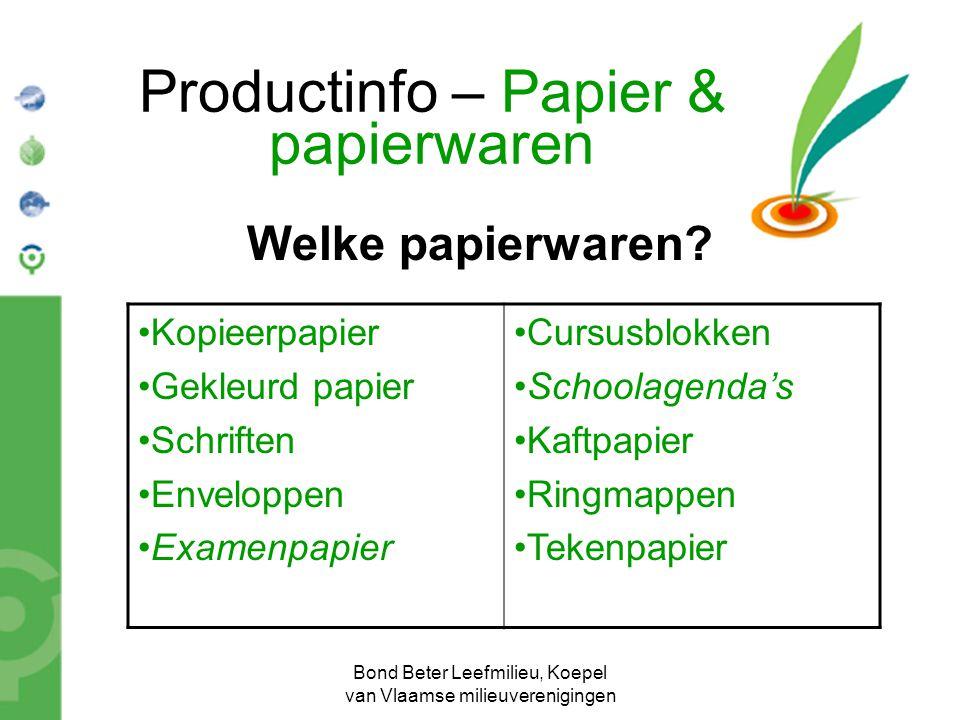 Bond Beter Leefmilieu, Koepel van Vlaamse milieuverenigingen Productinfo – Papier & papierwaren Welke papierwaren? Kopieerpapier Gekleurd papier Schri