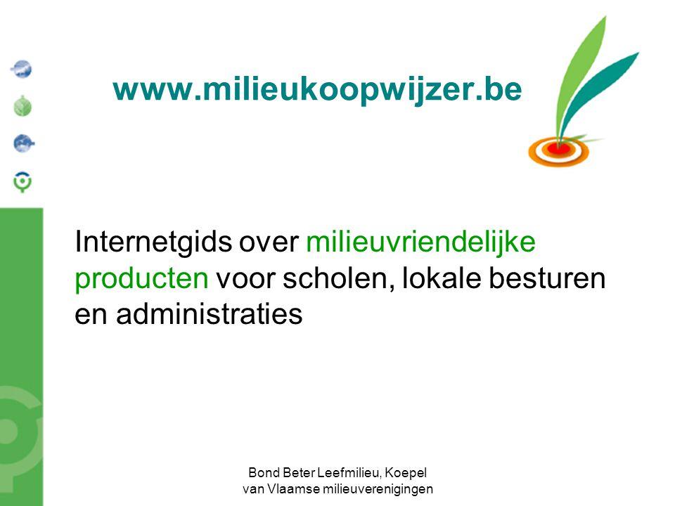 Bond Beter Leefmilieu, Koepel van Vlaamse milieuverenigingen Voortzetting van project www.schoolkoopwijzer.be Doel: wegnemen hinderpalen milieuzorg Concrete productinformatie voor 7 productgroepen