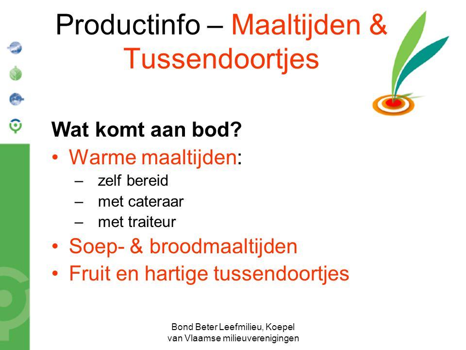 Bond Beter Leefmilieu, Koepel van Vlaamse milieuverenigingen Productinfo – Maaltijden & Tussendoortjes Wat komt aan bod? Warme maaltijden: –zelf berei