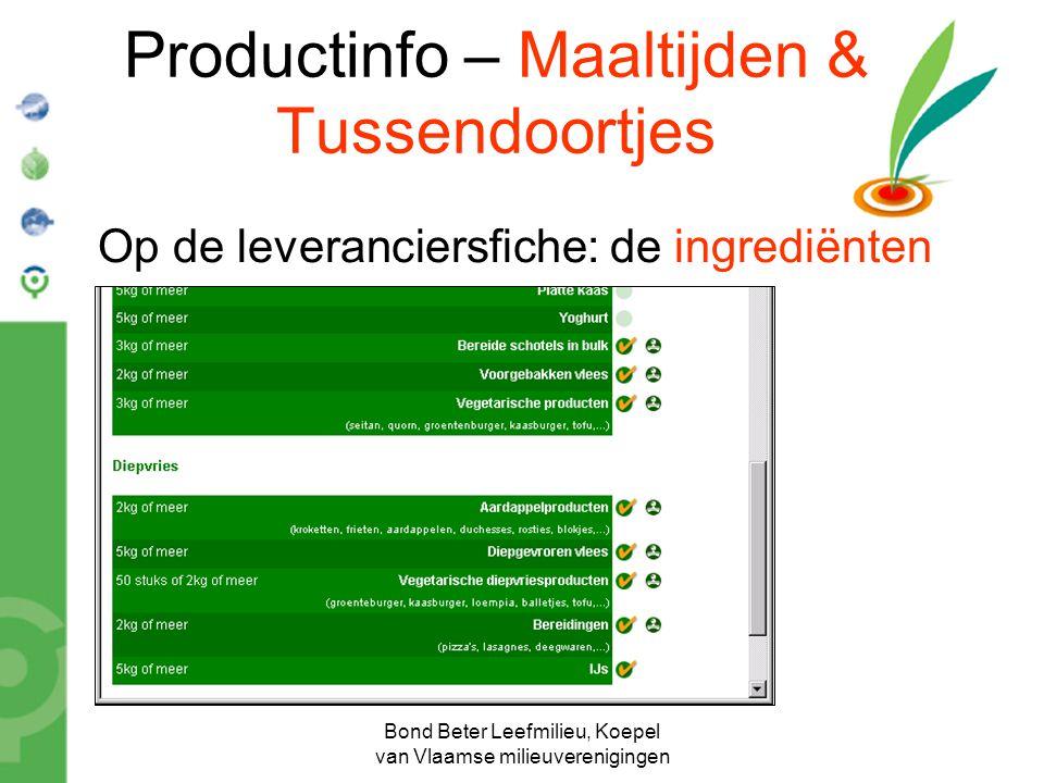 Bond Beter Leefmilieu, Koepel van Vlaamse milieuverenigingen Productinfo – Maaltijden & Tussendoortjes Op de leveranciersfiche: de ingrediënten