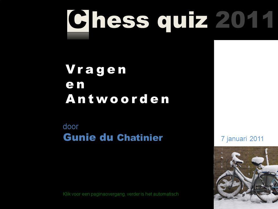 hess quiz 2011 C Vragen en Antwoorden 7 januari 2011 door Gunie du Chatinier Klik voor een paginaovergang, verder is het automatisch