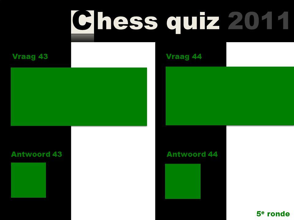 hess quiz 2011 C Vraag 41 Antwoord 41 Welk schaaktijdschrift bestond in 2010 100 jaar? Vraag 42 Antwoord 42 Opvallend veel jonge grootmeesters zijn fa