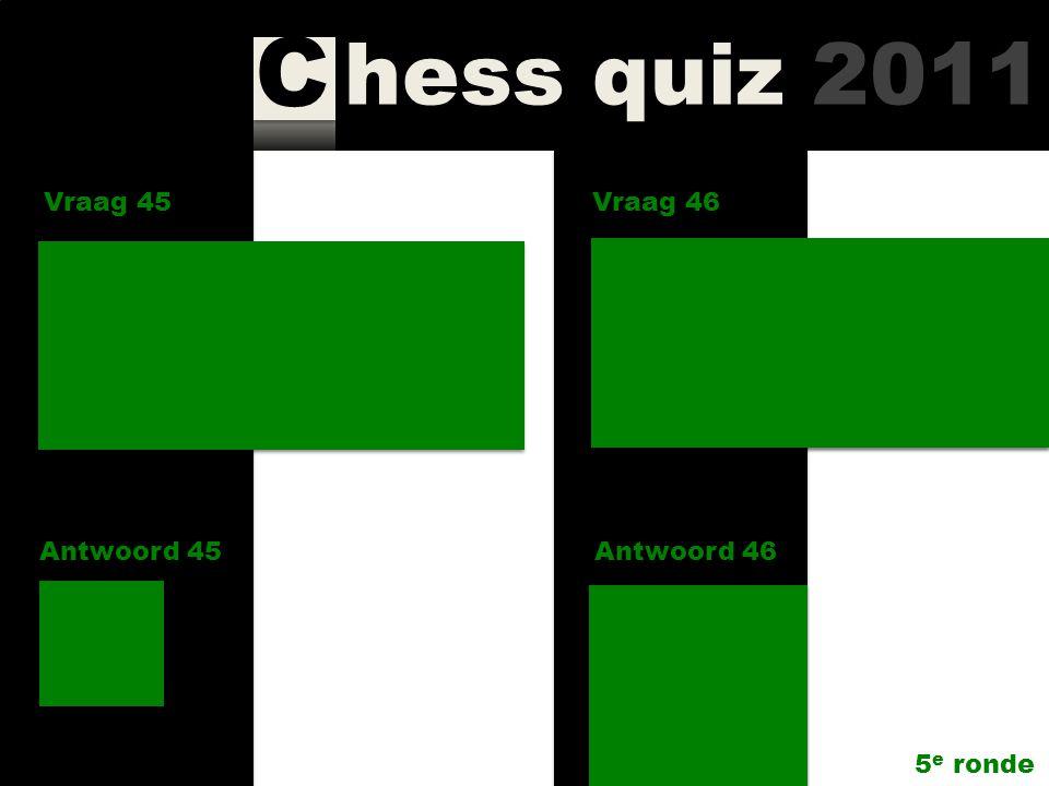 hess quiz 2011 C Vraag 45 Antwoord 45 Wie gaf in het Eemland toernooi in een partij op exact dezelfde manier en op hetzelfde veld 2x een toren weg.