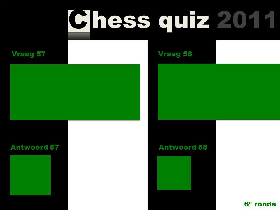 hess quiz 2011 C Vraag 57 Antwoord 57 Welke 4 schakers vormden de kroongroep Unive Hoogeveen.