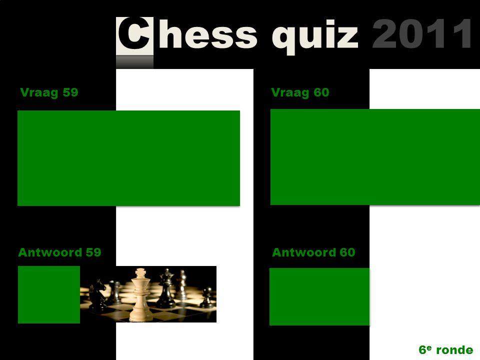 hess quiz 2011 C Vraag 57 Antwoord 57 Welke 4 schakers vormden de kroongroep Unive Hoogeveen? Vraag 58 Antwoord 58 Gary Kasparov heeft ook nog een twe