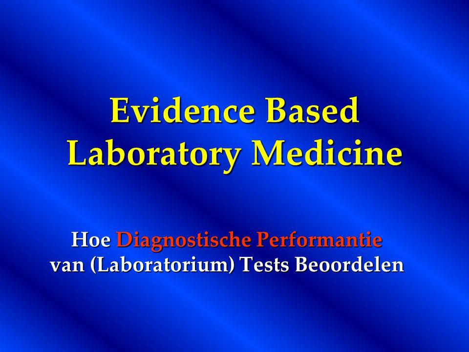 Evidence Based Laboratory Medicine Hoe Diagnostische Performantie van (Laboratorium) Tests Beoordelen