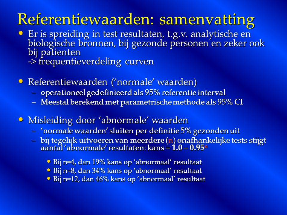 Referentiewaarden: samenvatting Er is spreiding in test resultaten, t.g.v. analytische en biologische bronnen, bij gezonde personen en zeker ook bij p