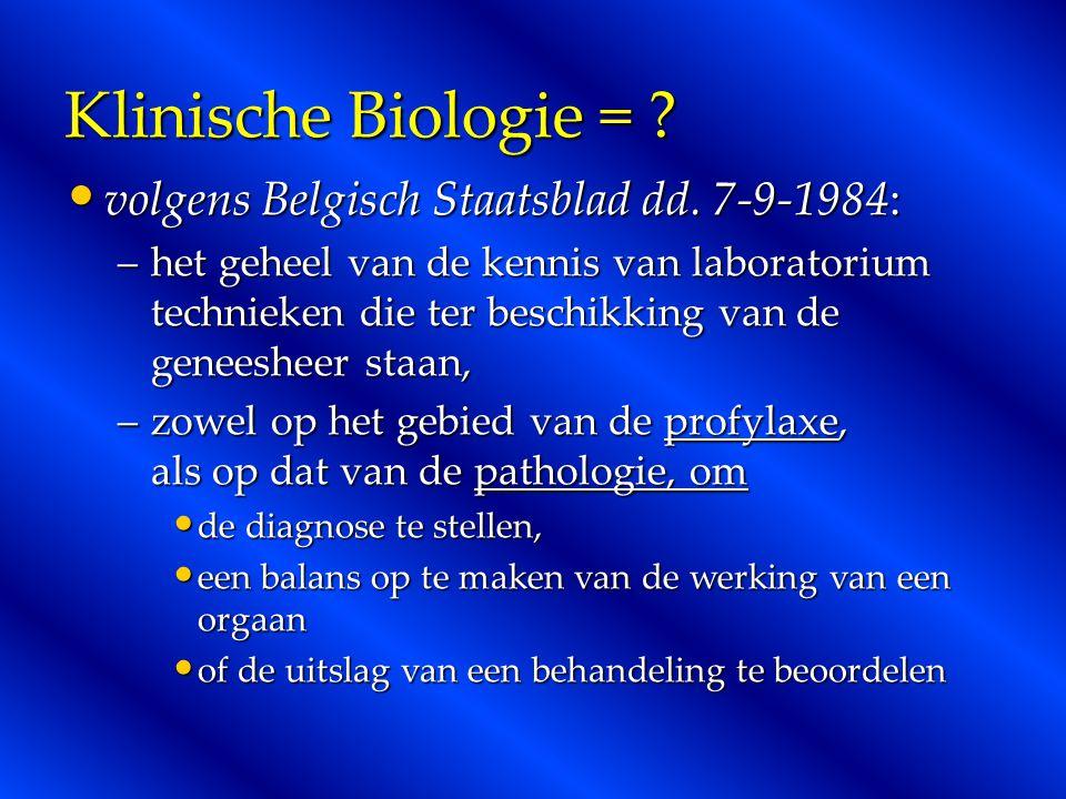 Klinische Biologie = ? volgens Belgisch Staatsblad dd. 7-9-1984: volgens Belgisch Staatsblad dd. 7-9-1984: –het geheel van de kennis van laboratorium