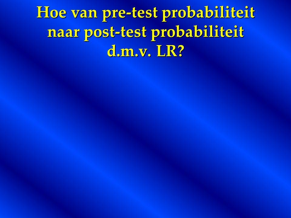 Hoe van pre-test probabiliteit naar post-test probabiliteit d.m.v. LR?